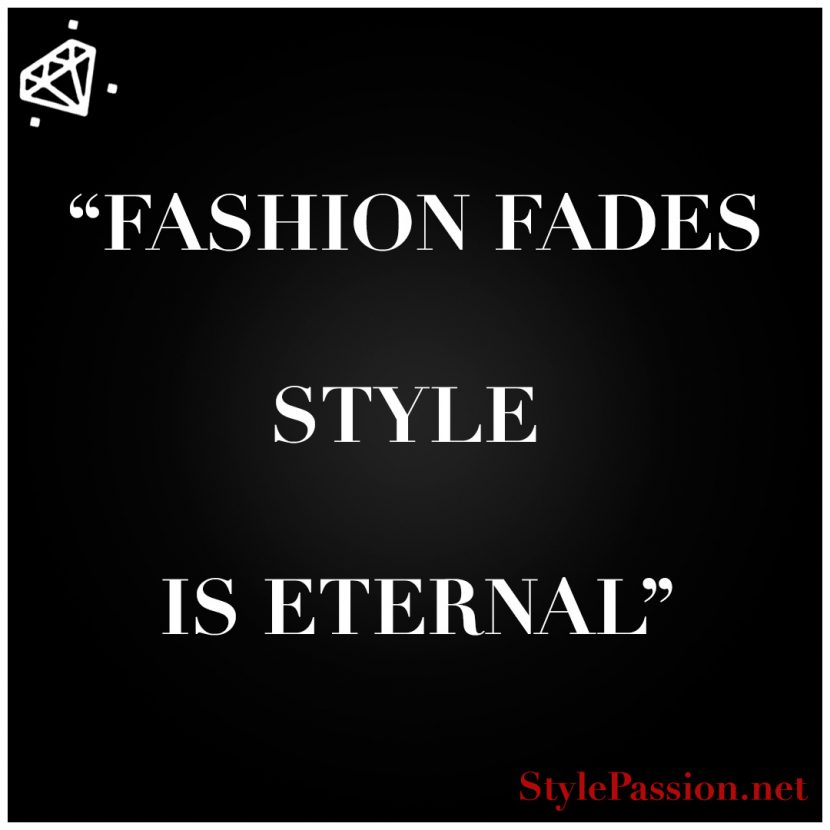 Fashion fades Style is eternal www.stylepassion.net