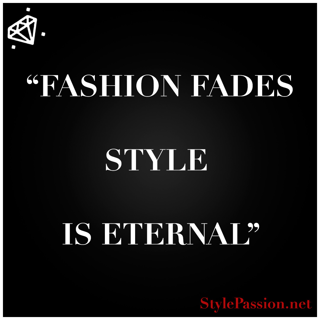 Fashion fades Style is eternal www.stylepassion.net