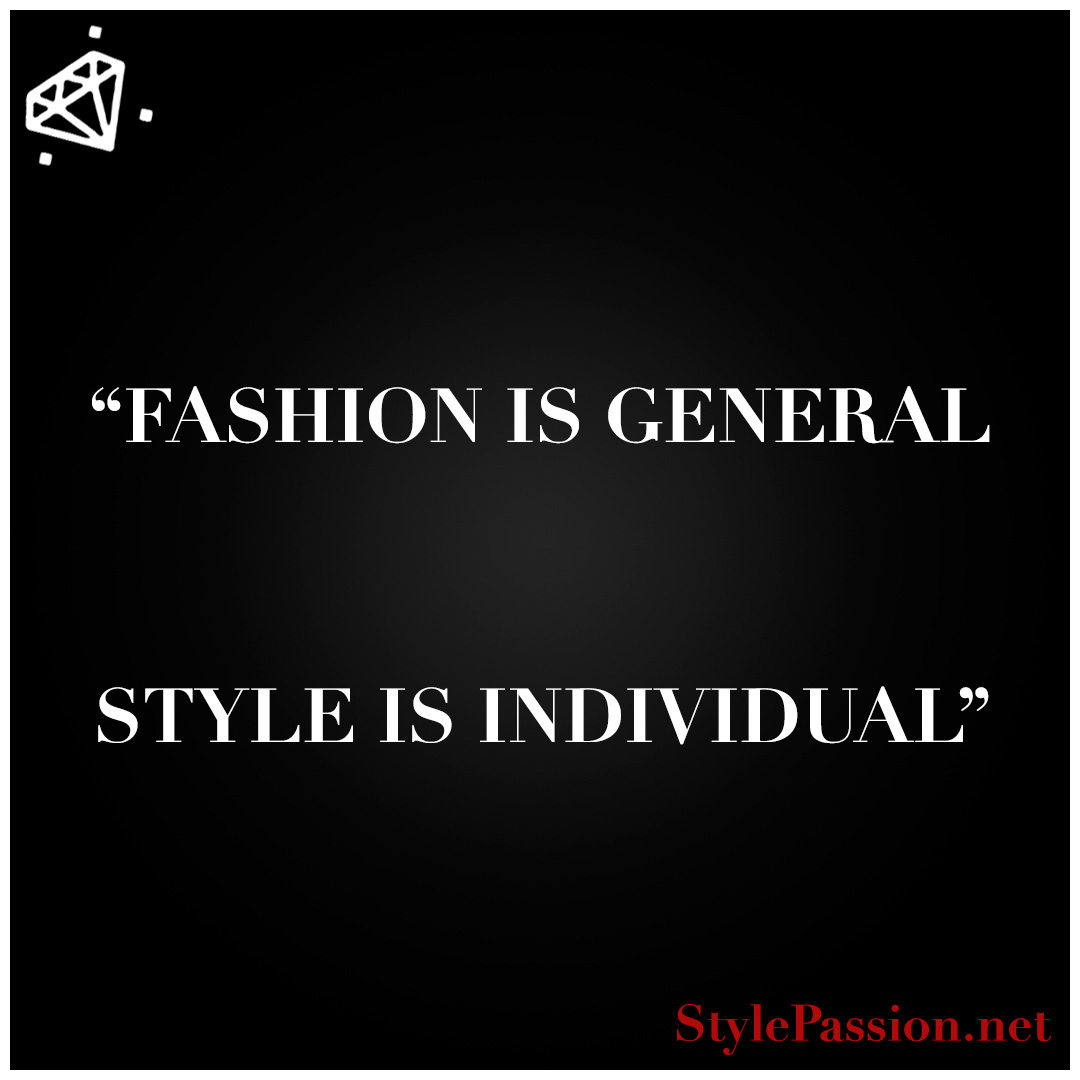 Fashion is general Style is individual www.stylepassion.net