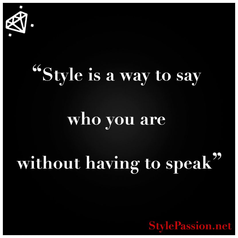 Style is a way to say who you are without having to speak www.stylepassion.net